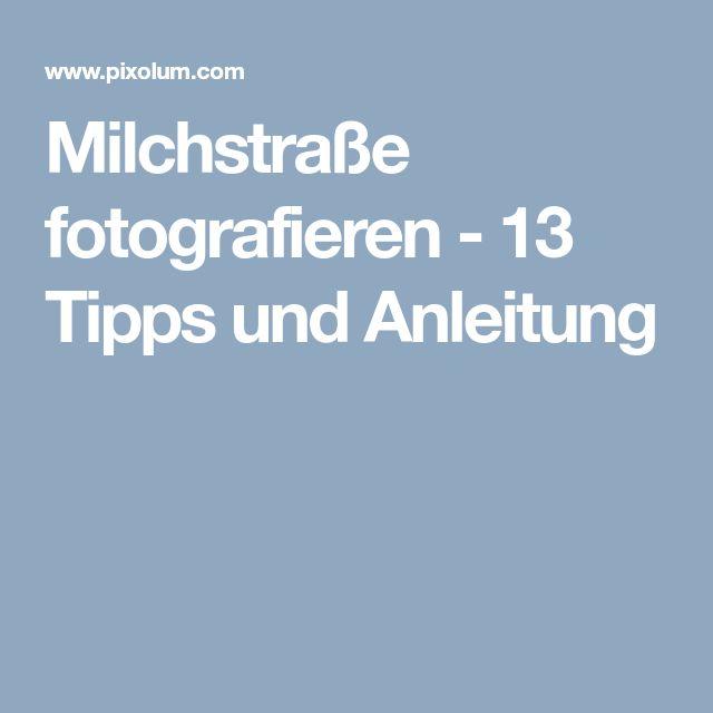 Milchstraße fotografieren - 13 Tipps und Anleitung