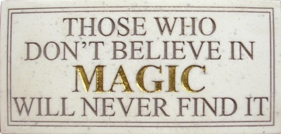 """""""Those who don't believe in MAGIC will never find it"""""""