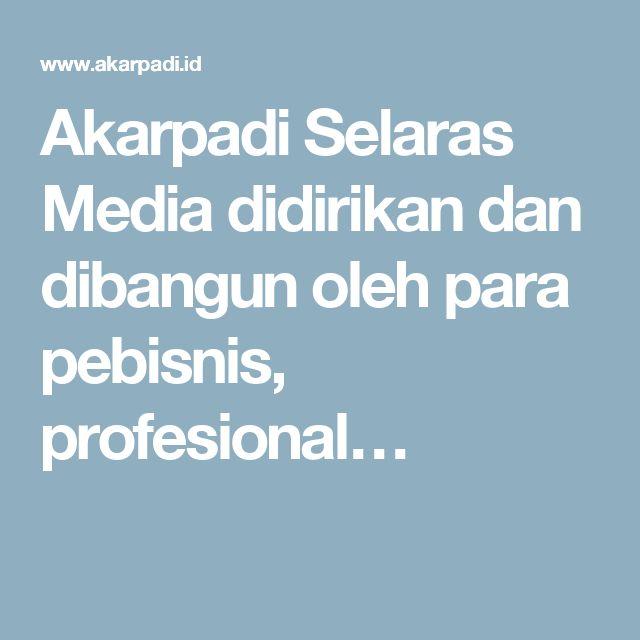 Akarpadi Selaras Media didirikan dan dibangun oleh para pebisnis, profesional…