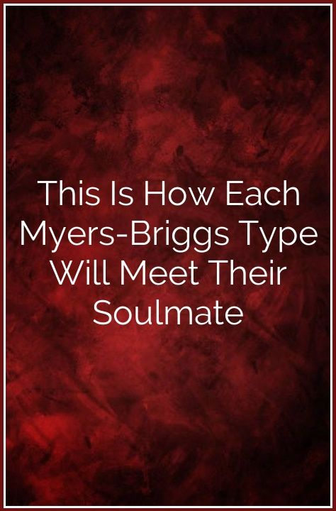 This Is How Each Myers-Briggs Type Will Meet Their Soulmate