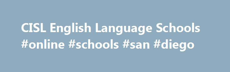 CISL English Language Schools #online #schools #san #diego http://lesotho.nef2.com/cisl-english-language-schools-online-schools-san-diego/  # Book Now Get a Quote Ask a Question Quality English Language Schoolsin San Diego and San Francisco – MAXIMUM 8 STUDENTS PER CLASS – The mission of Converse International School of Languages (CISL) is to help our clients learn to communicate effectivelyand with confidence in English. With over 45 years of experience, Converse International School of…