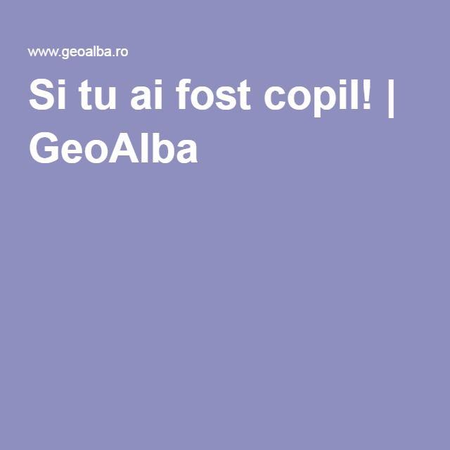 Si tu ai fost copil! | GeoAlba