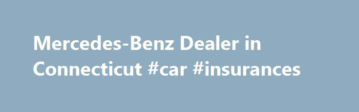 Mercedes-Benz Dealer in Connecticut #car #insurances http://car.nef2.com/mercedes-benz-dealer-in-connecticut-car-insurances/  #country cars # Welcome to New Country Motor Cars When Connecticut motorists demand excellence. they[...]