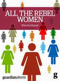 Girl with her Head in a Book: Review: All The Rebel Women, Kira Cochrane