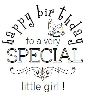 "Happy Birthday to a very special girl - could also edit/crop it so that ""little girl"" is excluded."