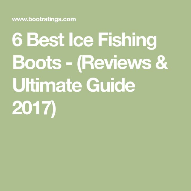 6 Best Ice Fishing Boots - (Reviews & Ultimate Guide 2017) #FishingBoots