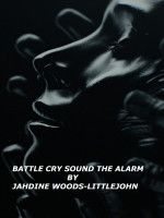 Battle Cry Sound The Alarm  By Jahdine Woods-Littlejohn, an ebook by Jahdine Woods-Littlejohn at Smashwords
