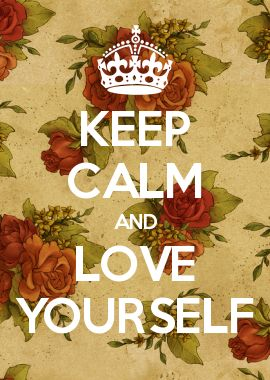 KEEP CALM AND LOVE YOURSELF
