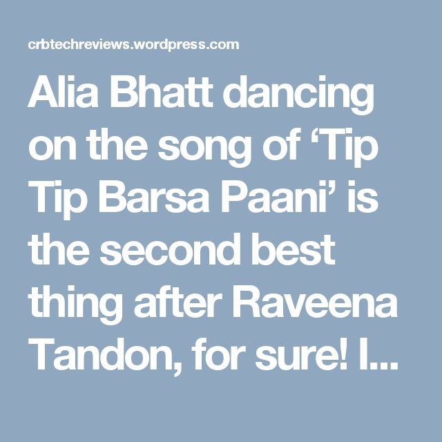 Alia Bhatt dancing on the song of 'Tip Tip Barsa Paani' is the second best thing after Raveena Tandon, for sure! In her effort to promote Rustom.  Time again the synonyms of 'cute' has been used for Alia Bhatt and why not? Alia is adorable. Though with her choice of films she's trying consistently to prove her versatility as an actress, 'cute' is the first word that comes to our mind.