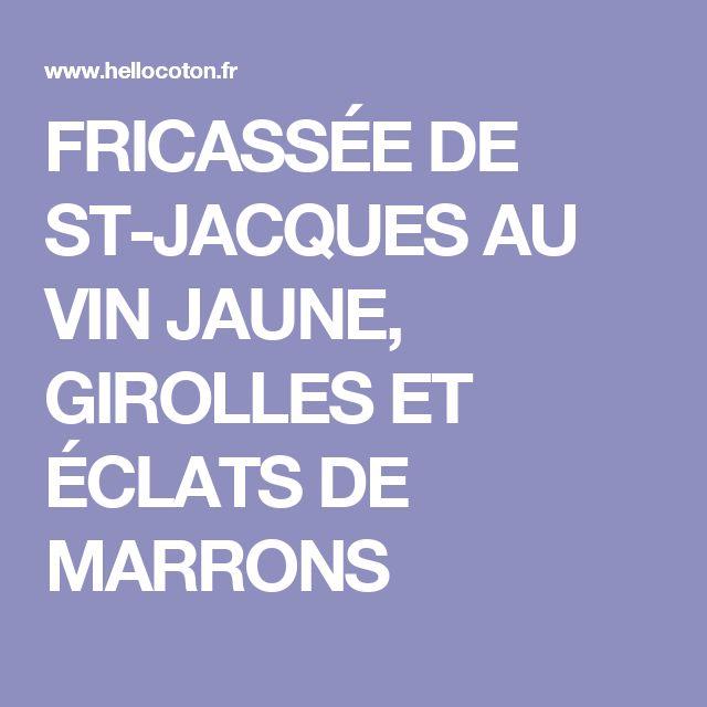 FRICASSÉE DE ST-JACQUES AU VIN JAUNE, GIROLLES ET ÉCLATS DE MARRONS