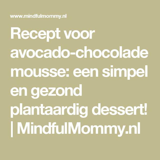 Recept voor avocado-chocolademousse: een simpel en gezond plantaardig dessert! | MindfulMommy.nl