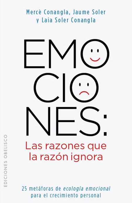 Emociones: Las razones que la razón ignora (ESP) - 25 metáforas de ecología emocional para el crecimiento personal