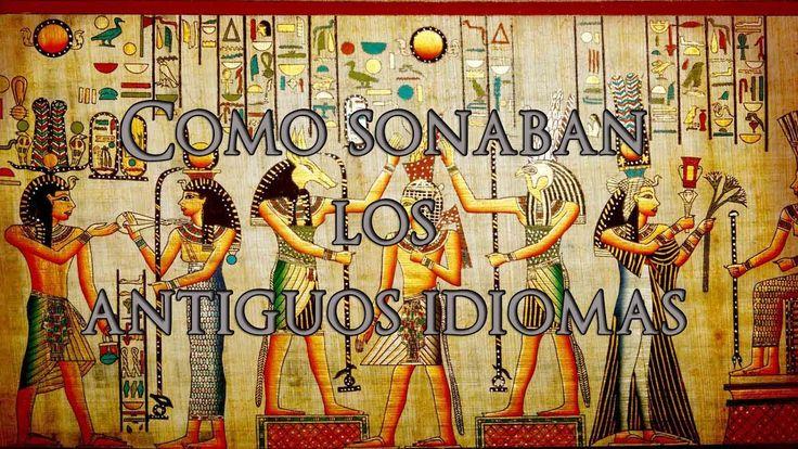 Como sonaban los antiguos idiomas (Antiguas Civilizaciones) - YouTube
