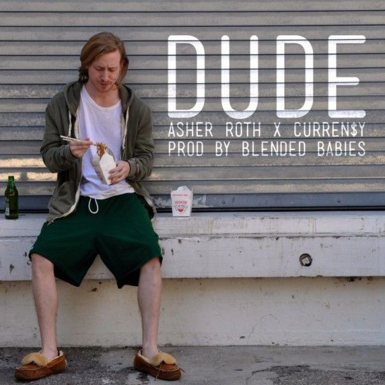 Asher Roth – Dude (feat. Curren$y)