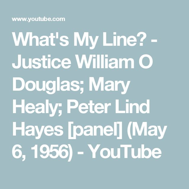 What's My Line? - Justice William O Douglas; Mary Healy; Peter Lind Hayes [panel] (May 6, 1956) - YouTube