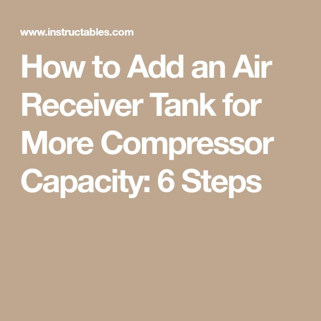 How to Add an Air Receiver Tank for More Compressor Capacity: 6 Steps