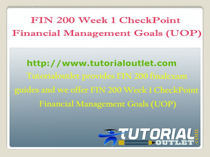 Tutorialoutlet provides FIN 200 Fina Exam guides and we offer FIN 200 Week 1 CheckPoint Financial Management Goals (UOP)