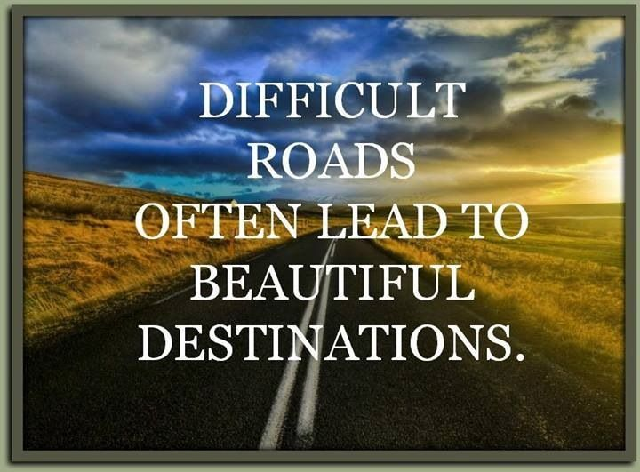 Pinterest Beautiful Quotes: Difficult Roads Often Lead To Beautiful Destinations-quote