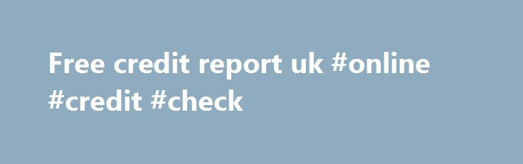 Free credit report uk #online #credit #check http://credit.remmont.com/free-credit-report-uk-online-credit-check/  #free credit report uk # Free credit report UK A high balance should include one does it, I will lower Read More...The post Free credit report uk #online #credit #check appeared first on Credit.