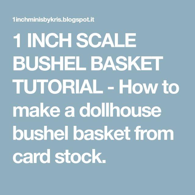 1 INCH SCALE BUSHEL BASKET TUTORIAL - How to make a dollhouse bushel basket from card stock.