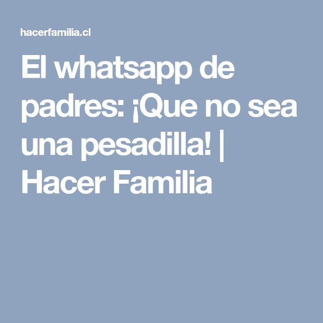 El whatsapp de padres: ¡Que no sea una pesadilla! | Hacer Familia