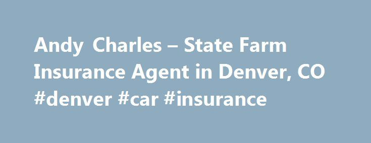 Andy Charles – State Farm Insurance Agent in Denver, CO #denver #car #insurance http://hong-kong.remmont.com/andy-charles-state-farm-insurance-agent-in-denver-co-denver-car-insurance/  # Charles Insurance Agency Inc State Farm Association since 1999 University of Iowa, B.A. Ambassador Travel Qualifier Focusing on relocation to Denver, Colorado Offering Auto Insurance & Home Insurance in Denver, CO Auto, Home, Life, Health, Renters, Condo & Business State Farm 80209 Home Insurance in Denver…