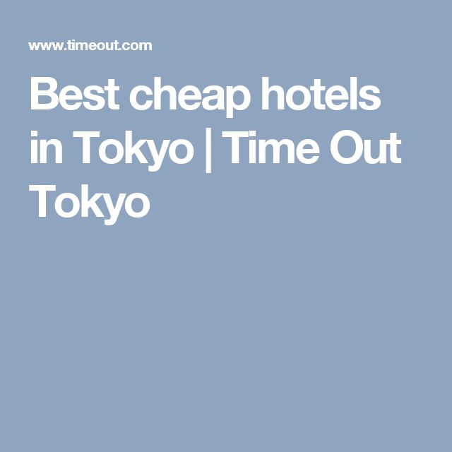 Best cheap hotels in Tokyo | Time Out Tokyo