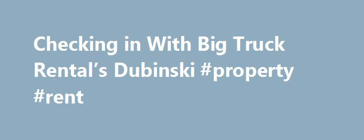 Checking in With Big Truck Rental's Dubinski #property #rent http://rental.remmont.com/checking-in-with-big-truck-rentals-dubinski-property-rent/  #truck rental # Checking in With Big Truck Rental's Dubinski Advertisement In early June, Big Truck Rental LLC, a national refuse truck rental company, named Jeanie Dubinski, former vice president of business development, as its president. Increased revenue, new rent-to-own programs and continued affordable solutions for small haulers are just a…