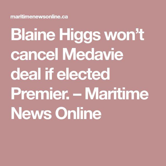 Blaine Higgs won't cancel Medavie deal if elected Premier. – Maritime News Online