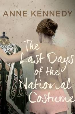 Finalist Fiction:The Last Days of the National Costume by Anne Kennedy