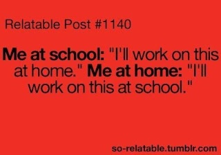 """Then there is me, """"Hey I'll work on this at school and take some home too!"""""""