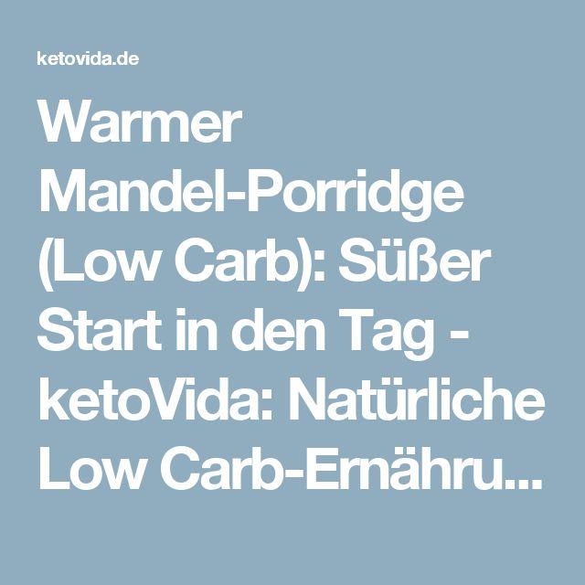 Warmer Mandel-Porridge (Low Carb): Süßer Start in den Tag - ketoVida: Natürliche Low Carb-Ernährung für ein gesundes, glückliches und ausgeglichenes Leben