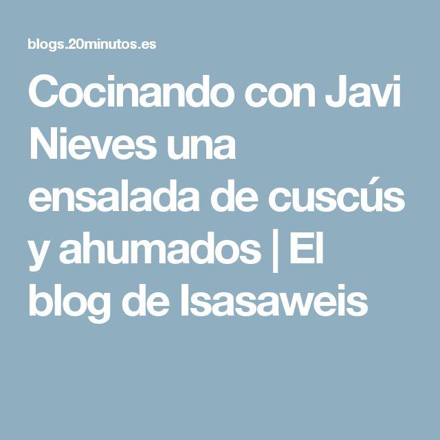 Cocinando con Javi Nieves una ensalada de cuscús y ahumados | El blog de Isasaweis