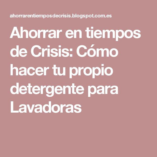 Ahorrar en tiempos de Crisis: Cómo hacer tu propio detergente para Lavadoras