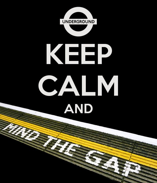 While in the London tube ... KEEP CALM AND MIND THE GAP :)