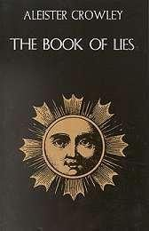 The Book of Lies by Aleister Crowley is a witty, instructive, and admirable collection of paradoxes; however, it is not a philosophical or mystical treatise. It is wiser for readers to make their own