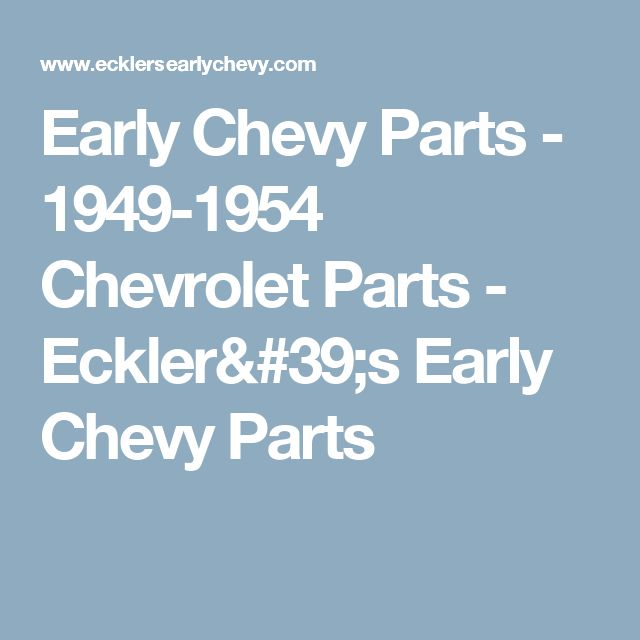 Early Chevy Parts - 1949-1954 Chevrolet Parts  - Eckler's Early Chevy Parts