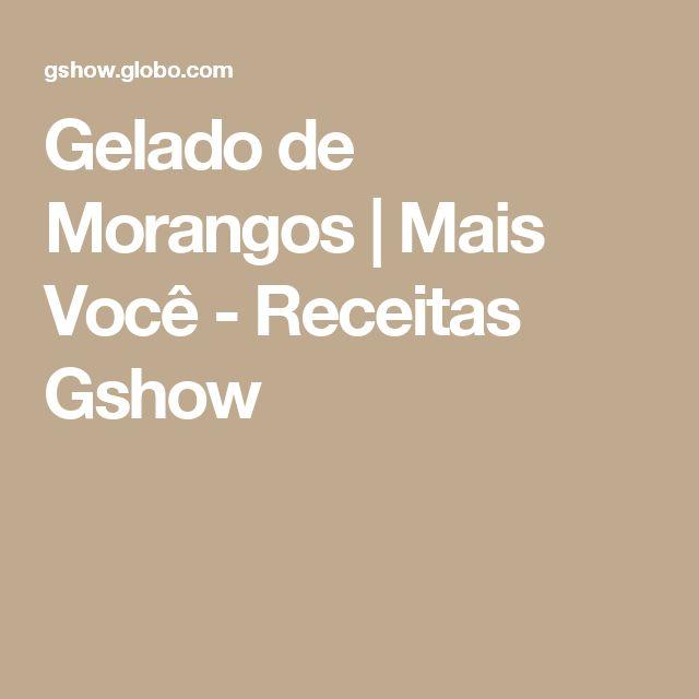 Gelado de Morangos | Mais Você - Receitas Gshow
