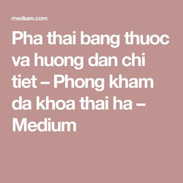 Pha thai bang thuoc va huong dan chi tiet – Phong kham da khoa thai ha – Medium