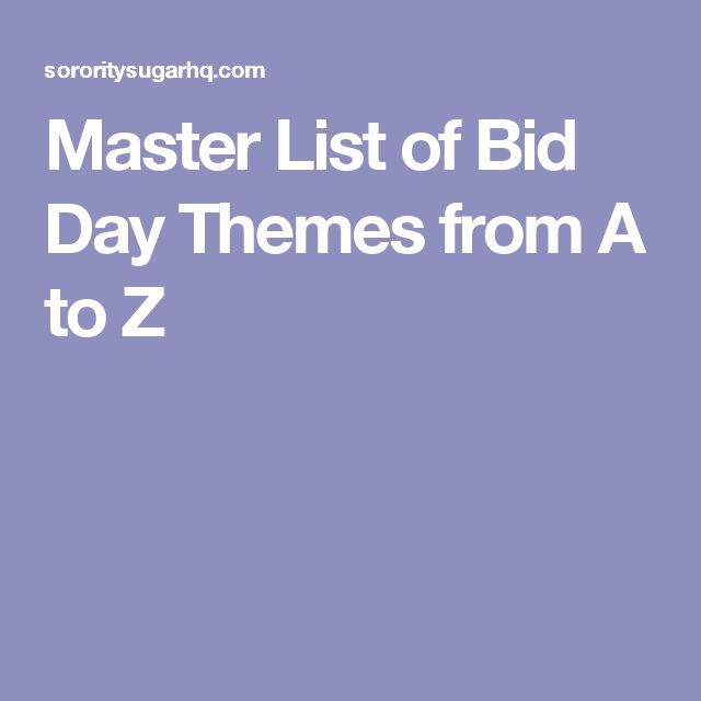 Master List of Bid Day Themes from A to Z                                                                                                                                                                                 More