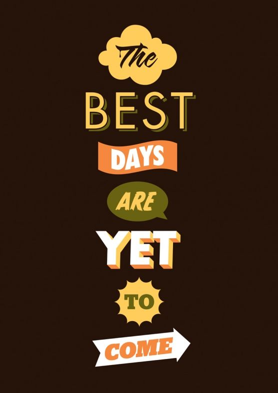 The Best Days Are Yet To Come