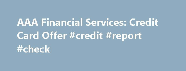 AAA Financial Services: Credit Card Offer #credit #report #check http://credit-loan.remmont.com/aaa-financial-services-credit-card-offer-credit-report-check/  #credit card offer # Our AAA Credit Card Offers Plenty of Purchasing Power Launched in 1978, the AAA Visa credit card program started when the credit card industry was in its infancy. The program was the first partnership between a bank-issued card and a group the size of AAA. It has grown from a single […]