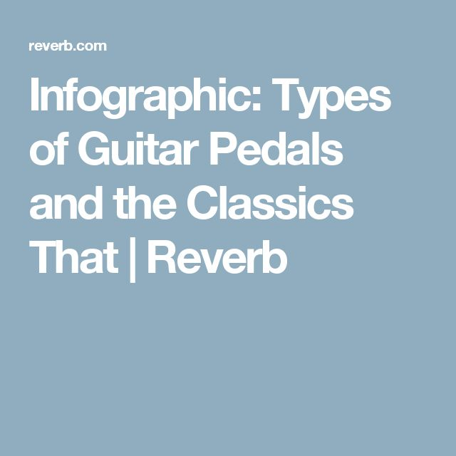 Infographic: Types of Guitar Pedals and the Classics That | Reverb
