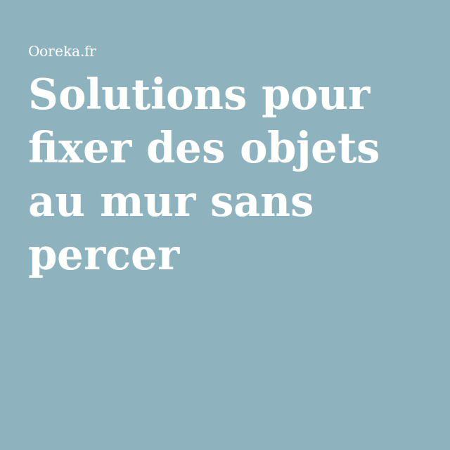 Solutions pour fixer des objets au mur sans percer