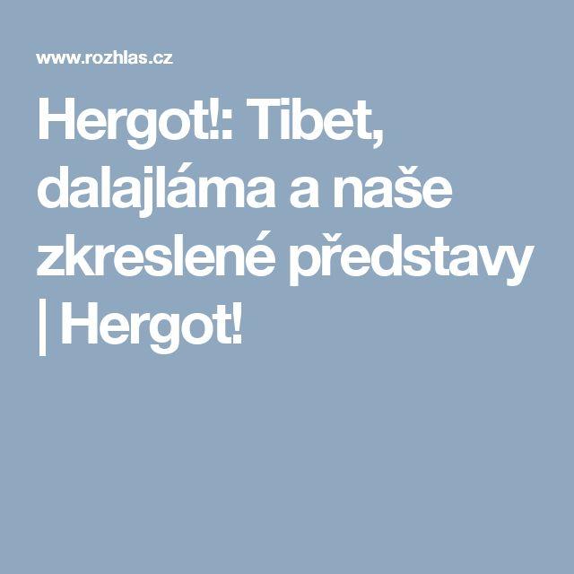Hergot!: Tibet, dalajláma a naše zkreslené představy | Hergot!
