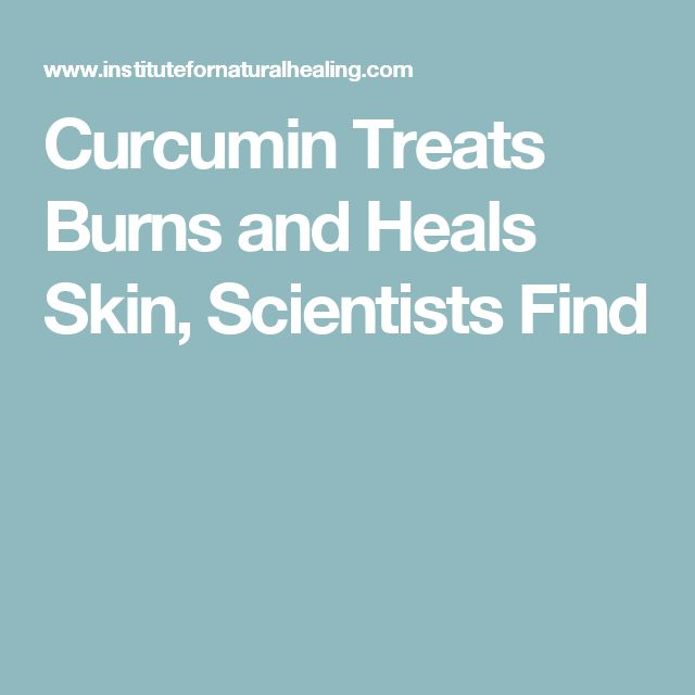 Curcumin Treats Burns and Heals Skin, Scientists Find