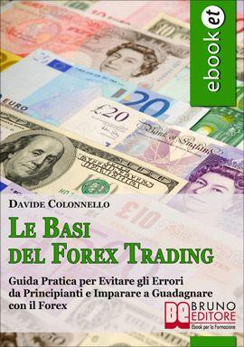 Guida Pratica per Evitare gli Errori da Principianti e Imparare a Guadagnare con il Forex. #ebook #guadagnare #forex http://www.autostima.net/raccomanda/le-basi-del-forex-trading-davide-colonnello/