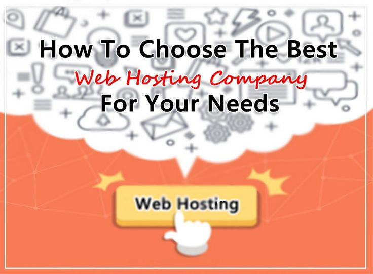 How To Choose The Best Web Hosting Company For Your Needs