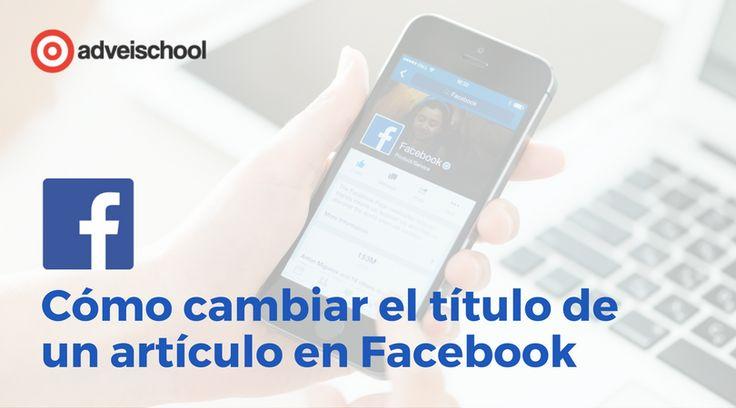 En este artículo os explicaremos cómo cambiar el título de un artículo en Facebook.
