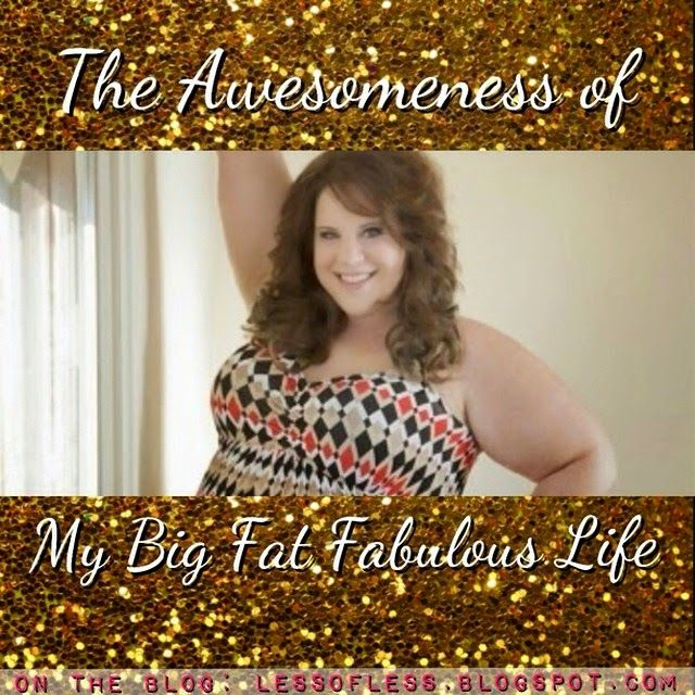 The Awesomeness of My Big Fat Fabulous Life: A Less of Less Review